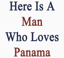 Here Is A Man Who Loves Panama  by supernova23