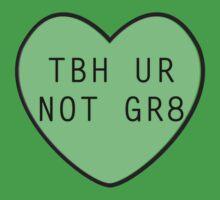 TBH UR NOT GR8 by rachaelroyalty