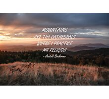 Mountains are the cathedrals Photographic Print