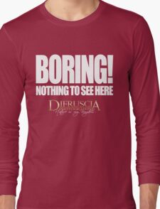 BORING! - NOTHING TO SEE HERE - DI FRUSCIA Long Sleeve T-Shirt