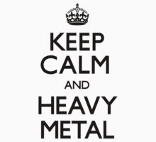 Keep Calm and Heavy Metal (Carry On) by CarryOn