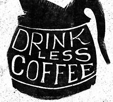 Drink Less Coffee! by Sam Lee