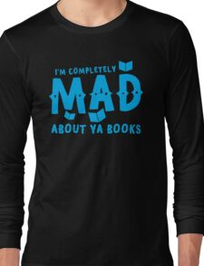 I'm completely MAD about YA (Young Adult) Books! Long Sleeve T-Shirt