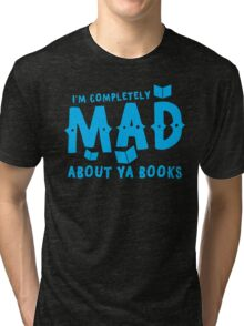 I'm completely MAD about YA (Young Adult) Books! Tri-blend T-Shirt