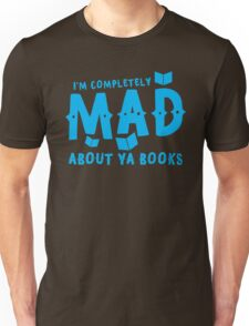 I'm completely MAD about YA (Young Adult) Books! Unisex T-Shirt