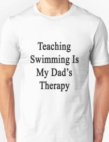Teaching Swimming Is My Dad's Therapy  Unisex T-Shirt