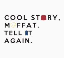 cool story, moffat. tell it again. Kids Tee