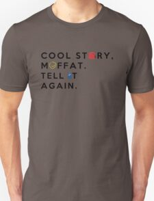 cool story, moffat. tell it again. Unisex T-Shirt