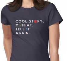 cool story, moffat. tell it again. /on dark colours/ Womens Fitted T-Shirt