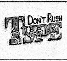 Don't Rush Type! by Sam Lee