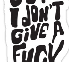 Chill Out, I Don't Give A F*ck Sticker