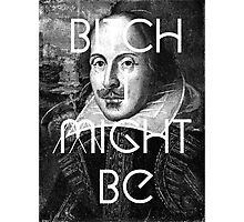 Bitch I Might Be William Shakespeare Black White | Wighte.com Photographic Print