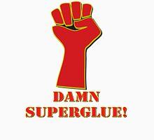 Damn Superglue! Unisex T-Shirt