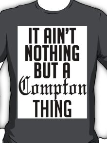 It ain't nothing but a compton thang T-Shirt