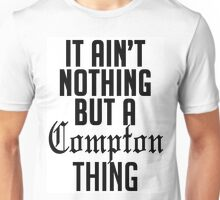 It ain't nothing but a compton thang Unisex T-Shirt