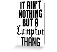 It ain't nothing but a compton thang Greeting Card