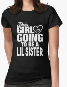 This Girl is going to be a Lil Sister Womens Fitted T-Shirt