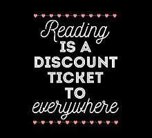 Reading is a Discount Ticket to Everywhere - quote by thebookstheppl