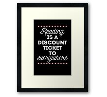 Reading is a Discount Ticket to Everywhere - quote Framed Print