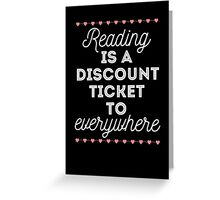 Reading is a Discount Ticket to Everywhere - quote Greeting Card