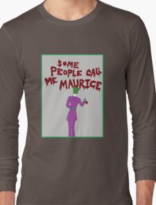 Some People Call Me Maurice Long Sleeve T-Shirt