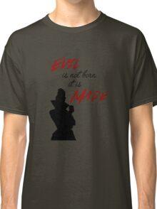 """Evil isn't born, it's made"" Classic T-Shirt"
