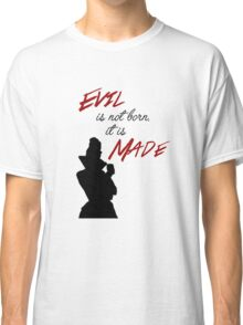 """Evil isn't born, it's made"" Classic T-Shirt"