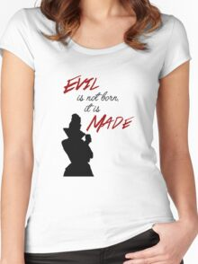"""Evil isn't born, it's made"" Women's Fitted Scoop T-Shirt"