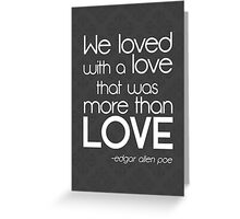 We Loved with a Love - quote by Edgar Allen Poe Greeting Card