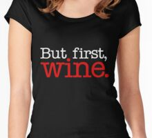 But first, wine Women's Fitted Scoop T-Shirt
