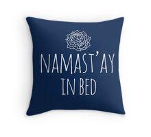 Namast'ay in bed Throw Pillow
