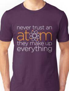 Never trust an atom Unisex T-Shirt