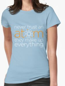 Never trust an atom Womens Fitted T-Shirt