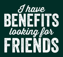 I have benefits looking for friends by e2productions