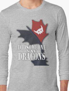 """Did Someone Say ""DRAGONS"" HTTYD Fandom Tee Long Sleeve T-Shirt"
