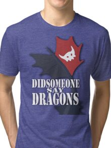 """Did Someone Say ""DRAGONS"" HTTYD Fandom Tee Tri-blend T-Shirt"