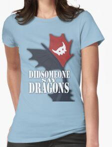 """""""Did Someone Say """"DRAGONS"""" HTTYD Fandom Tee Womens Fitted T-Shirt"""