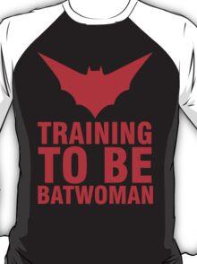 Training to be Batwoman T-Shirt