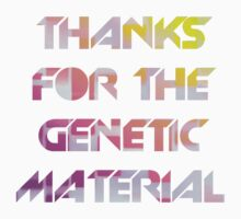 THANKS FOR THE GENETIC MATERIAL by universalfreak
