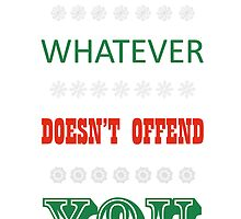 Happy Whatever Doesn't Offend You by LittleRedTrike