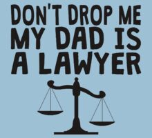Don't Drop Me My Dad Is A Lawyer Baby Tee