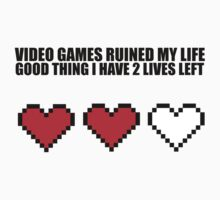 Video games ruined my life, good thing I have 2 lives left by MegaLawlz