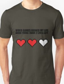 Video games ruined my life, good thing I have 2 lives left T-Shirt