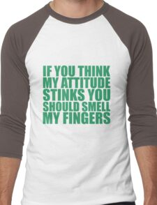 If you think my attitude stinks, you should smell my fingers Men's Baseball ¾ T-Shirt