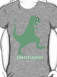 Bantersaurus T-Shirt