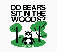 Do bears sit in the woods? Unisex T-Shirt