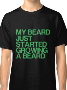 My beard just started growing a beard Classic T-Shirt