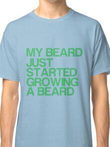 My beard just started growing a beard Classic T-Shirt