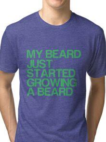 My beard just started growing a beard Tri-blend T-Shirt