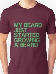 My beard just started growing a beard Unisex T-Shirt